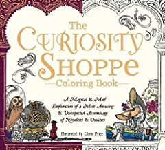 The Curiosity Shoppe Coloring Book: A Magical and Mad Exploration of a Most Amusing and Unexpected Assemblage of Novelties and Oddities