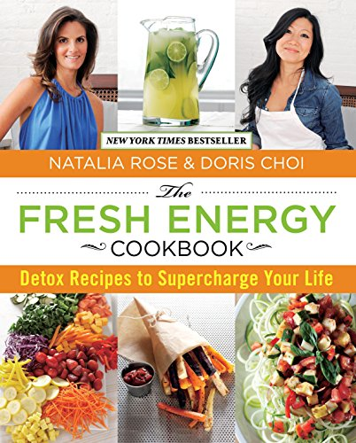 Download The Fresh Energy Cookbook: Detox Recipes to Supercharge Your Life 076278086X