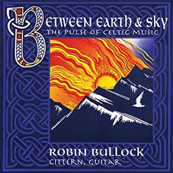 Between Earth & Sky: The Pulse of Celtic Music