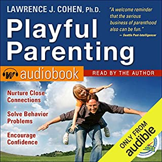Playful Parenting                   Written by:                                                                                                                                 Lawrence J. Cohen Ph.D.                               Narrated by:                                                                                                                                 Lawrence J. Cohen Ph.D.                      Length: 6 hrs and 48 mins     6 ratings     Overall 4.7