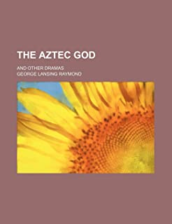 The Aztec God; And Other Dramas