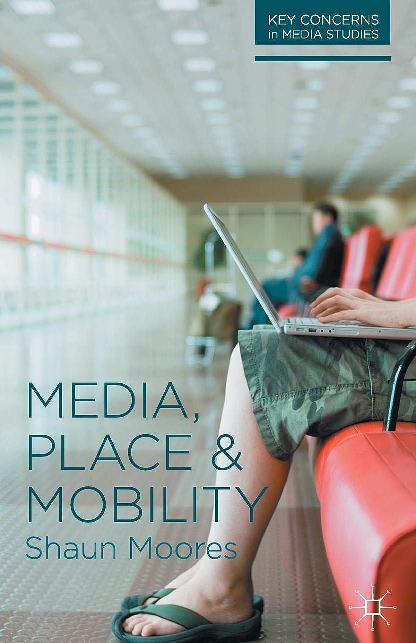 チャンピオン力学不正直Media, Place and Mobility (Key Concerns in Media Studies)