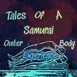 Tales of a Samurai Outer Body Experiece