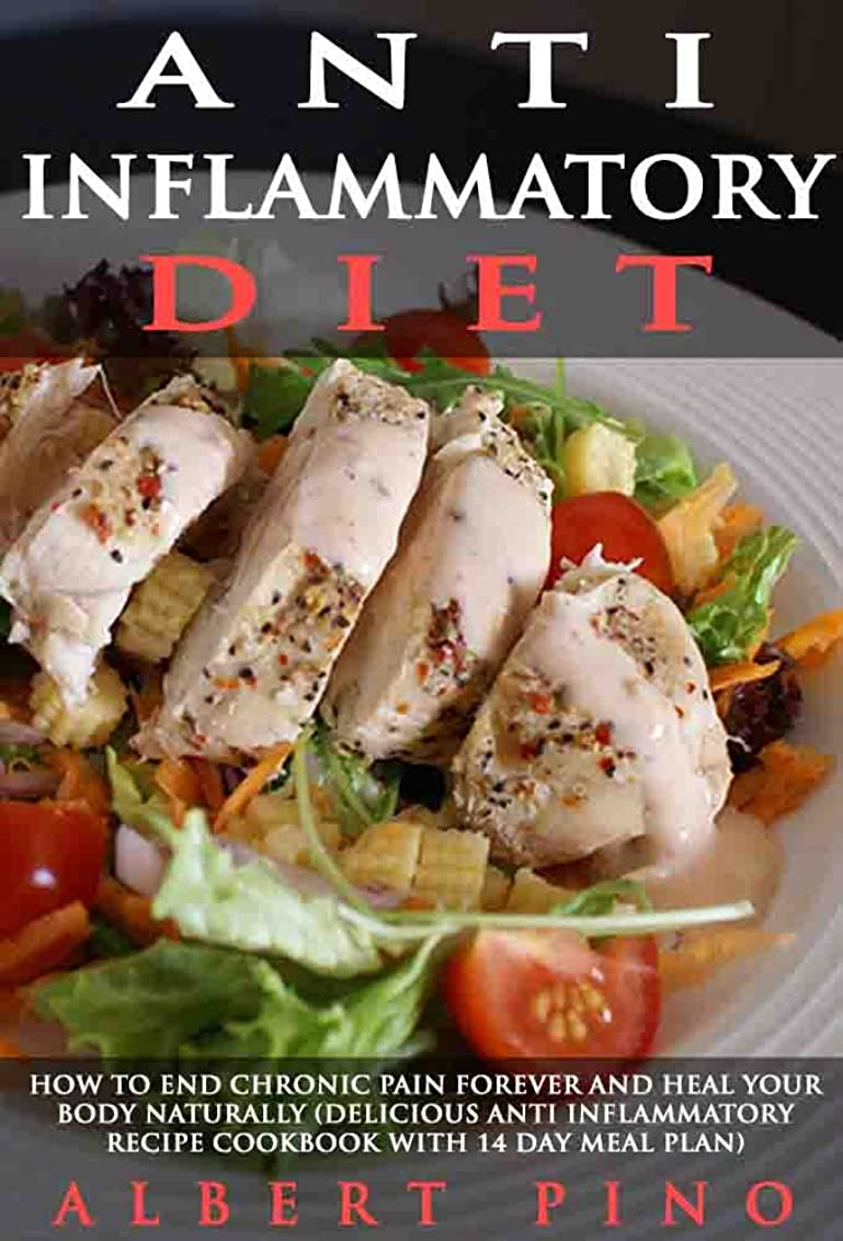 Anti Inflammatory Diet: How To End Chronic Pain Forever and Heal Your Body Naturally (delicious anti-inflammatory recipe cookbook with 14 day meal plan) (English Edition)
