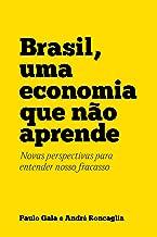 Brasil, uma economia que não aprende: Novas perspectivas para entender nosso fracasso (Portuguese Edition)