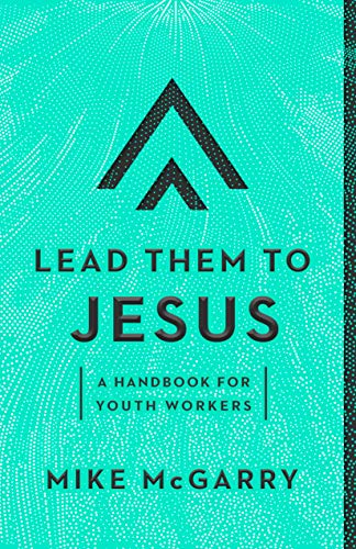 Lead Them to Jesus: A Handbook for Youth Workers