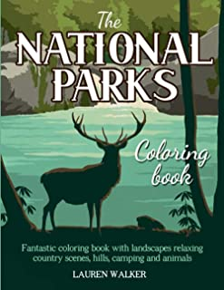 The National Parks Coloring Book: Fantastic Coloring Book with Landscapes, Relaxing Country Scenes, Hills, Camping and Ani...