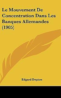 Le Mouvement de Concentration Dans Les Banques Allemandes (1905)