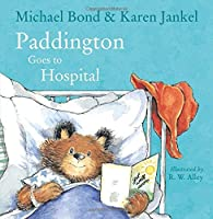 Paddington Goes to Hospital by Michael Bond(2015-08-27)