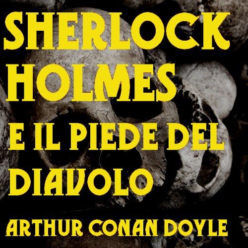 Sherlock Holmes e il piede del Diavolo | Arthur Conan Doyle