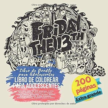 Libro de colorear para adolescentes. Grandes más de 200 páginas: Little Pony, Elefante, Cuentos de hadas, Pájaro, Reno, Pingüino, Tatuaje, Pastel, ... y otros. Libro de Doodle para Adolescentes