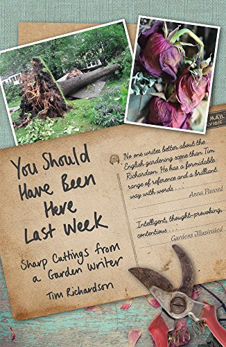 You Should Have Been Here Last Week: Sharp Cuttings from a Garden Writer