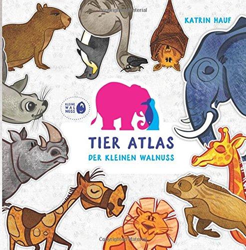 Tier Atlas: Gehe mit der kleinen Walnuss auf Weltreise! (Kleine Walnuss, Band 1)