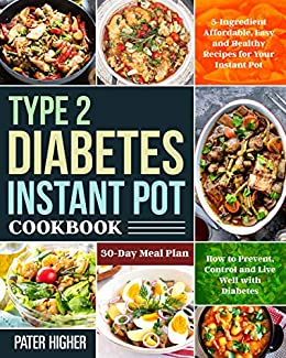 Amazon Com Type 2 Diabetes Instant Pot Cookbook 5 Ingredient Affordable Easy And Healthy Recipes For Your Instant