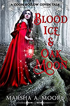 Blood Ice & Oak Moon: A Coon Hollow Coven Tale (Coon Hollow Coven Tales Book 3) by [Marsha A. Moore]