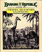 Banana Republic Guide to Travel & Safari Clothing 0345334795 Book Cover