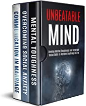 Unbeatable Mind: Develop Mental Toughness And Improve Social Skills To Achieve Anything You Want In Life