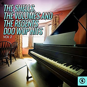 The Shells, The Volumes and The Regents Doo Wop Hits, Vol. 2