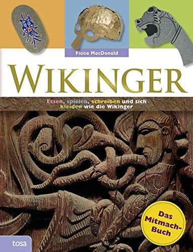 Wikinger: Das Mitmach-Buch. Essen, spielen, schreiben und sich kleiden wie die Wikinger