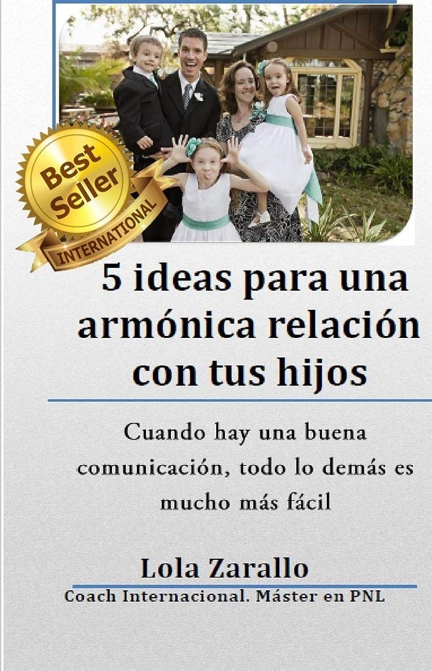 オーストラリア人実際の仲人5 Ideas para una armónica relación con tus hijos: Cuando hay una buena comunicación, todo lo demás es mucho más fácil (Spanish Edition)