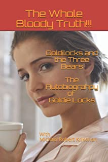 Goldilocks and the Three Bears - The Autobiography of Goldie Locks: The Whole Bloody Truth!