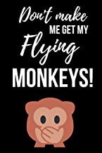 Don't Make Me Get My Flying Monkeys: Funny Journal / Notebook / Notepad / Diary, Gifts For Monkey Lovers (Lined, 6