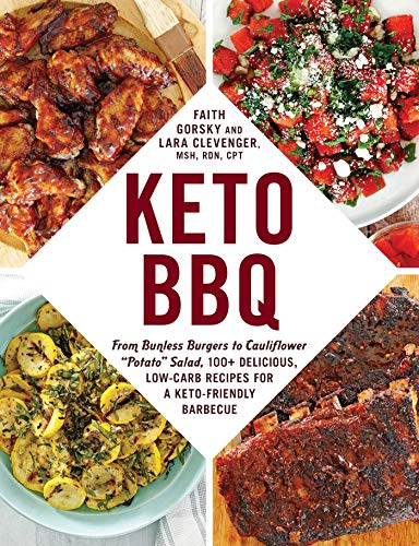 Keto BBQ: From Bunless Burgers to Cauliflower 'Potato' Salad, 100+ Delicious, Low-Carb Recipes for a Keto-Friendly Barbecue