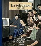 La télévision autrefois de Patrick Mahé (28 septembre 2006) Relié - 28/09/2006