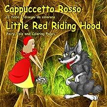 Cappuccetto Rosso. La fiaba e disegni da colorare. Little Red Riding Hood. Fairy Tale and Coloring Pages: Bilingual Italian - English Fairy Tale. ... (Inglese - Italiano) (Italian Edition)
