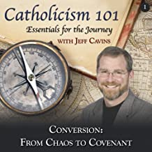 Catholicism 101: Essential for the Journey, Conversion: From Chaos to Covenant by Jeff Cavins