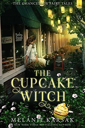 The Cupcake Witch: A Modern Fairy Tale Romance (The Chancellor Fairy Tales Book 2) by [Melanie Karsak]