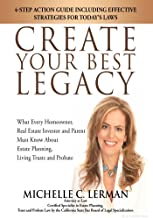 CREATE YOUR BEST LEGACY: What Every Homeowner, Real Estate Investor and Parent Must Know About Estate Planning, Living Trusts and Probate Third Edition