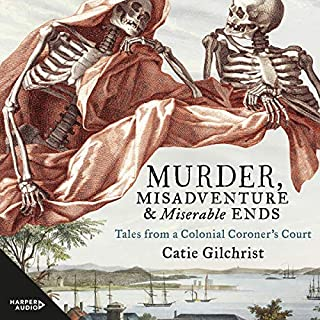 Murder, Misadventure and Miserable Ends     Tales from a Colonial Coroner's Court              By:                                                                                                                                 Dr. Catie Gilchrist                               Narrated by:                                                                                                                                 Dr. Catie Gilchrist                      Length: 12 hrs and 40 mins     Not rated yet     Overall 0.0