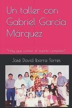 """Un taller con Gabriel García Márquez: """"Hay que contar el cuento completo"""""""