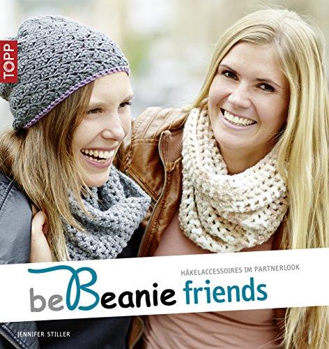 be Beanie friends: Häkelaccessoires im Partnerlook (be Beanie! 5)