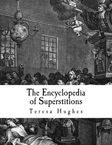 The Encyclopedia of Superstitions: A Complete List of Superstitions from Around the World