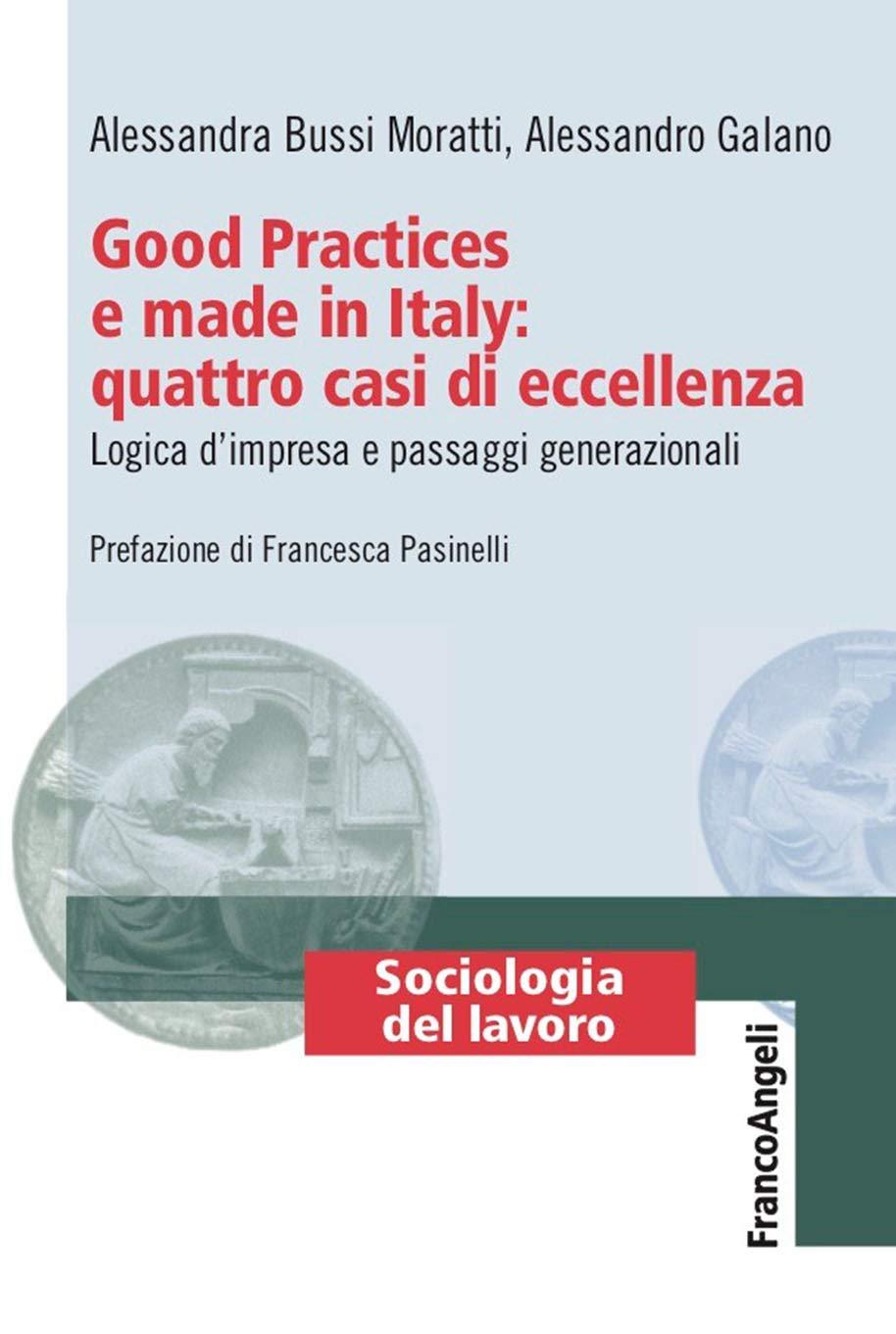 Good Practices e made in Italy: quattro casi di eccellenza: Logica d'impresa e passaggi generazionali (Italian Edition)