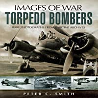 Torpedo Bombers: Rare Photographs from Wartime Archives (Imagies of War)