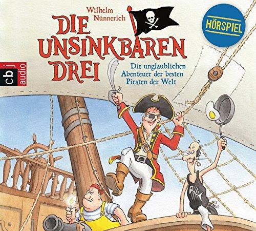 Die Unsinkbaren Drei - Die unglaublichen Abenteuer der besten Piraten der Welt (Die Unsinkbaren Drei-Reihe, Band 1)