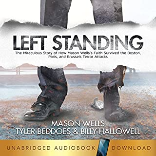 Left Standing: The Miraculous Story of How Mason Wells's Faith Survived the Boston, Paris, and Brussels Terror Attacks cover art