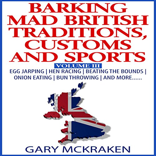 Barking Mad British Traditions, Customs and Sports, Volume III cover art
