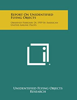 Report on Unidentified Flying Objects: Observed February 24, 1959 by American United Airline Pilots