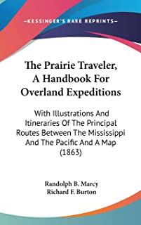 The Prairie Traveler, A Handbook For Overland Expeditions: With Illustrations And Itineraries Of The Principal Routes Betw...