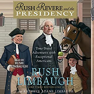 Rush Revere and the Presidency                   By:                                                                                                                                 Rush Limbaugh                               Narrated by:                                                                                                                                 Kathryn Adams Limbaugh,                                                                                        Rush Limbaugh                      Length: 5 hrs and 33 mins     327 ratings     Overall 4.8