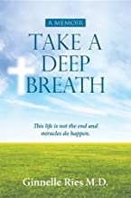 Take a Deep Breath: This Life Is Not the End and Miracles Do Happen