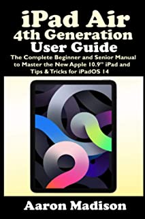 """iPad Air 4th Generation User Guide: The Complete Beginner and Senior Manual to Master the New Apple 10.9"""" iPad and Tips & ..."""
