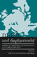 Music and Displacement: Diasporas, Mobilities, and Dislocations in Europe and Beyond (Europea: Ethnomusicologies and Modernities)