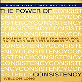 The Power of Consistency     Prosperity Mindset Training for Sales and Business Professionals               By:                                                                                                                                 Weldon Long                               Narrated by:                                                                                                                                 Weldon Long                      Length: 4 hrs and 45 mins     787 ratings     Overall 4.8
