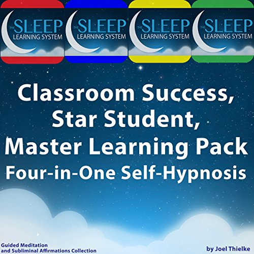 Classroom Success, Star Student, Master Learning Pack - Four-in-One Self-Hypnosis, Guided Meditation, and Subliminal Affirmations Collection (The Sleep Learning System) audiobook cover art