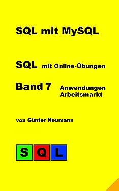 SQL mit MySQL - Band 7 Anwendungen Arbeitsmarkt: Vergleiche nationaler und internationaler Arbeitsmarkt (German Edition)